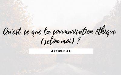 Qu'est-ce que la communication éthique (selon moi) ?